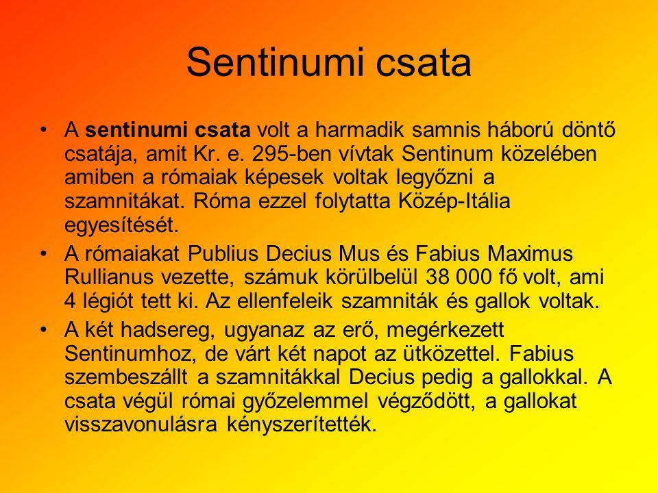 Sentinumi csata •A sentinumi csata volt a harmadik samnis háború döntő csatája, amit Kr. e. 295-ben vívtak Sentinum közelében amiben a rómaiak képesek