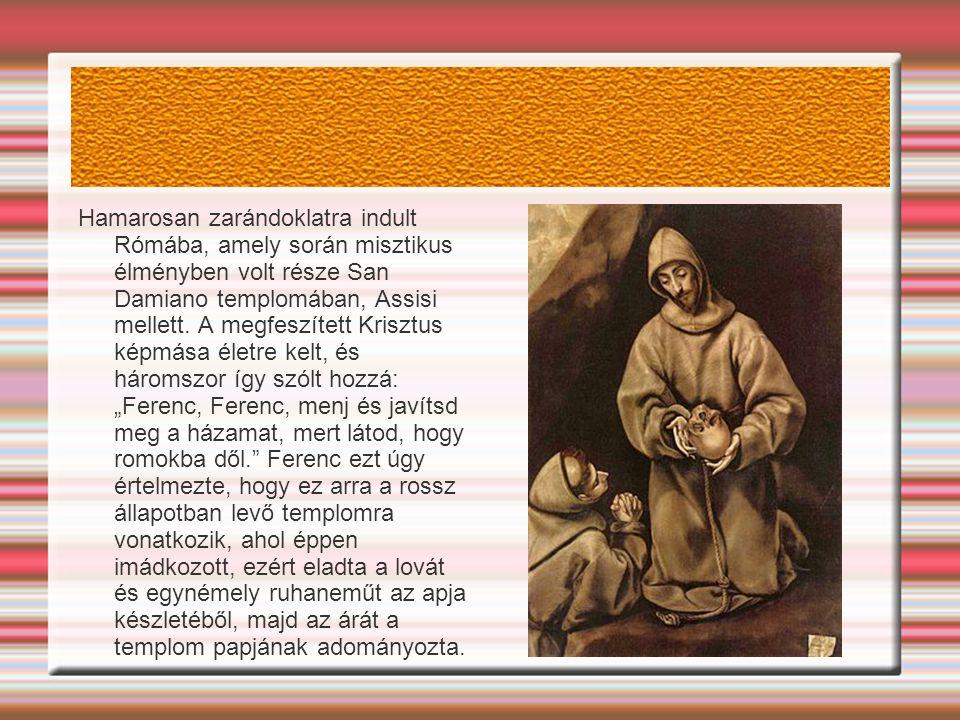 Hamarosan zarándoklatra indult Rómába, amely során misztikus élményben volt része San Damiano templomában, Assisi mellett.
