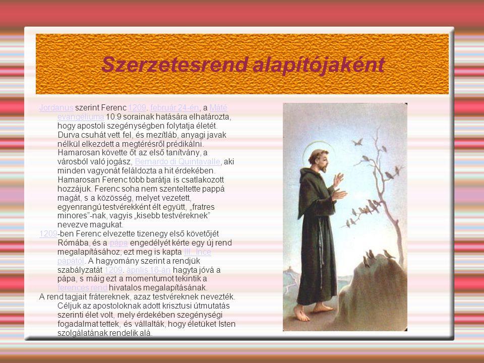 Szerzetesrend alapítójaként JordanusJordanus szerint Ferenc 1209. február 24-én, a Máté evangéliuma 10:9 sorainak hatására elhatározta, hogy apostoli