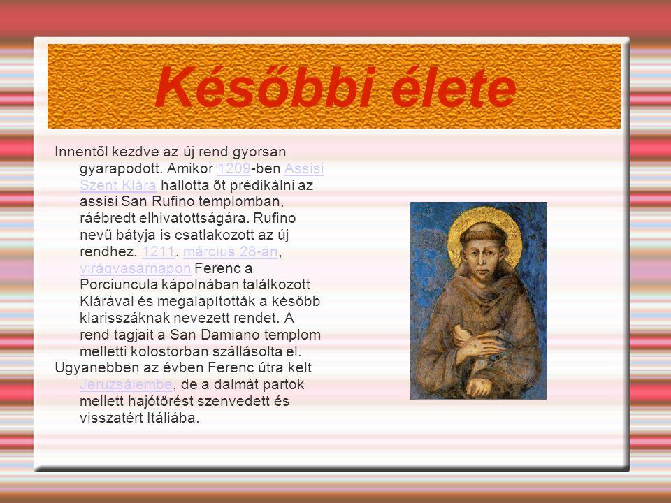 Későbbi élete Innentől kezdve az új rend gyorsan gyarapodott. Amikor 1209-ben Assisi Szent Klára hallotta őt prédikálni az assisi San Rufino templomba