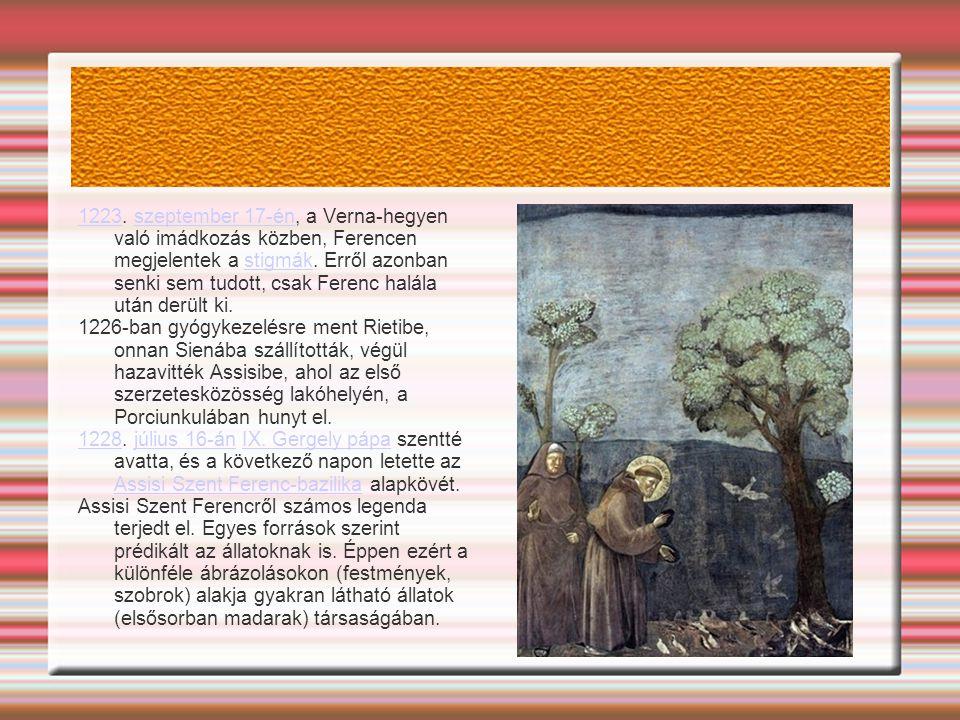12231223. szeptember 17-én, a Verna-hegyen való imádkozás közben, Ferencen megjelentek a stigmák. Erről azonban senki sem tudott, csak Ferenc halála u