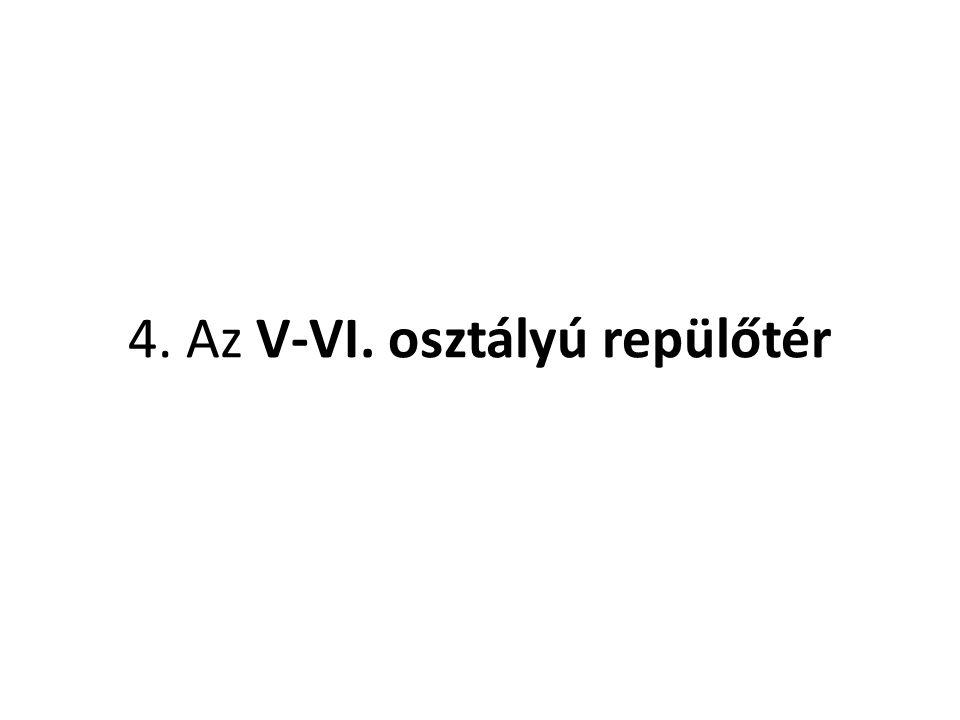 4. Az V-VI. osztályú repülőtér