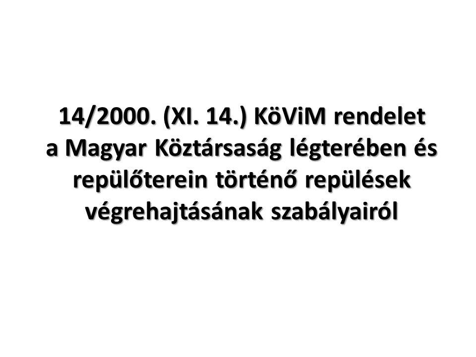 14/2000. (XI. 14.) KöViM rendelet a Magyar Köztársaság légterében és repülőterein történő repülések végrehajtásának szabályairól