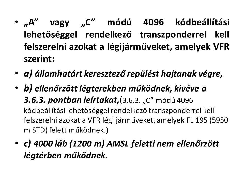"""• """"A"""" vagy """"C"""" módú 4096 kódbeállítási lehetőséggel rendelkező transzponderrel kell felszerelni azokat a légijárműveket, amelyek VFR szerint: • a) áll"""