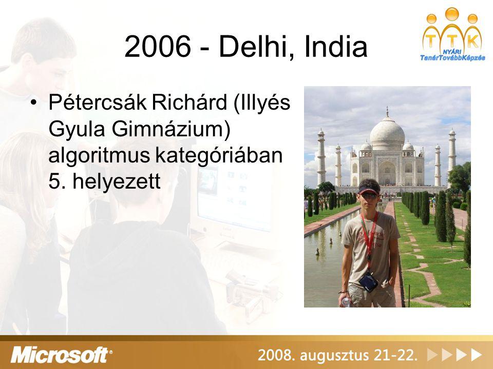 2006 - Delhi, India •Pétercsák Richárd (Illyés Gyula Gimnázium) algoritmus kategóriában 5. helyezett