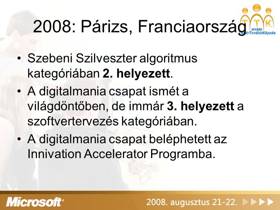 2008: Párizs, Franciaország •Szebeni Szilveszter algoritmus kategóriában 2. helyezett. •A digitalmania csapat ismét a világdöntőben, de immár 3. helye