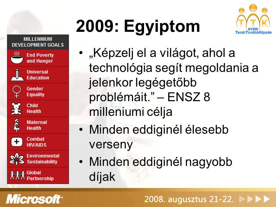 """2009: Egyiptom •""""Képzelj el a világot, ahol a technológia segít megoldania a jelenkor legégetőbb problémáit."""" – ENSZ 8 milleniumi célja •Minden eddigi"""
