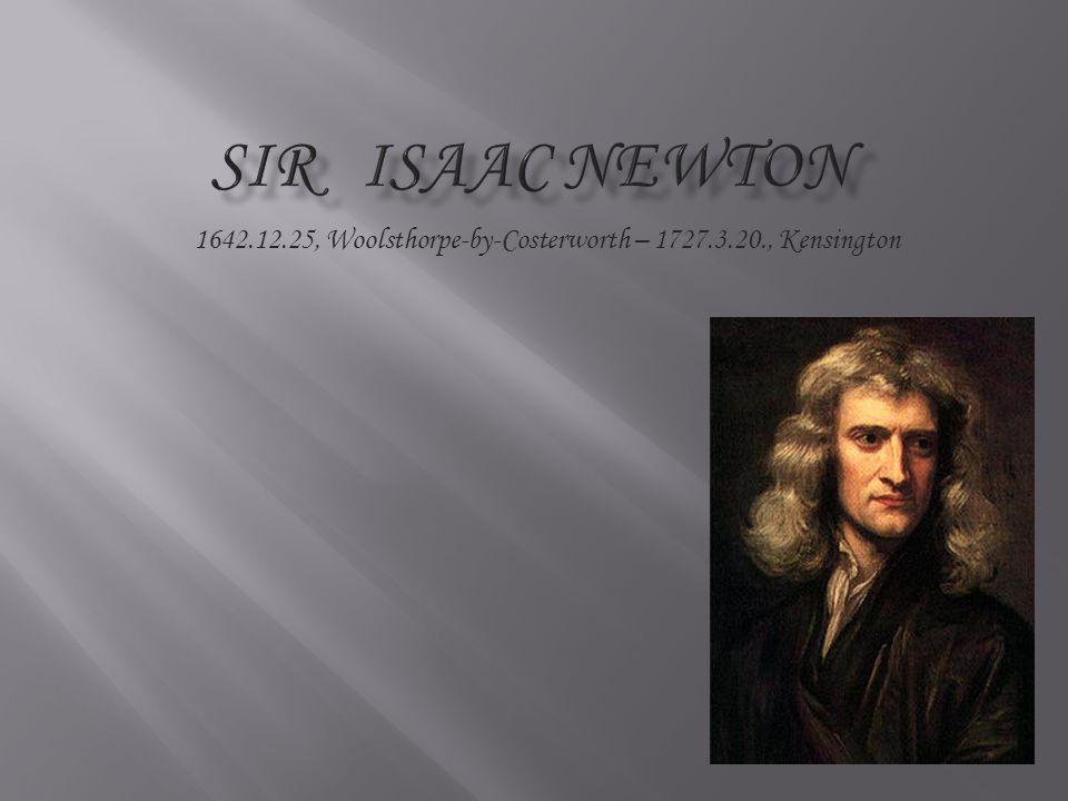 1642.12.25, Woolsthorpe-by-Costerworth – 1727.3.20., Kensington