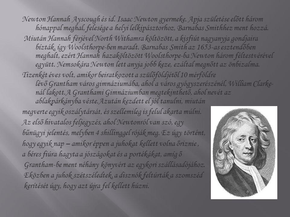 Newton Hannah Ayscough és id. Isaac Newton gyermeke. Apja születése előtt három hónappal meghal, felesége a helyi lelkipásztorhoz, Barnabas Smithhez m