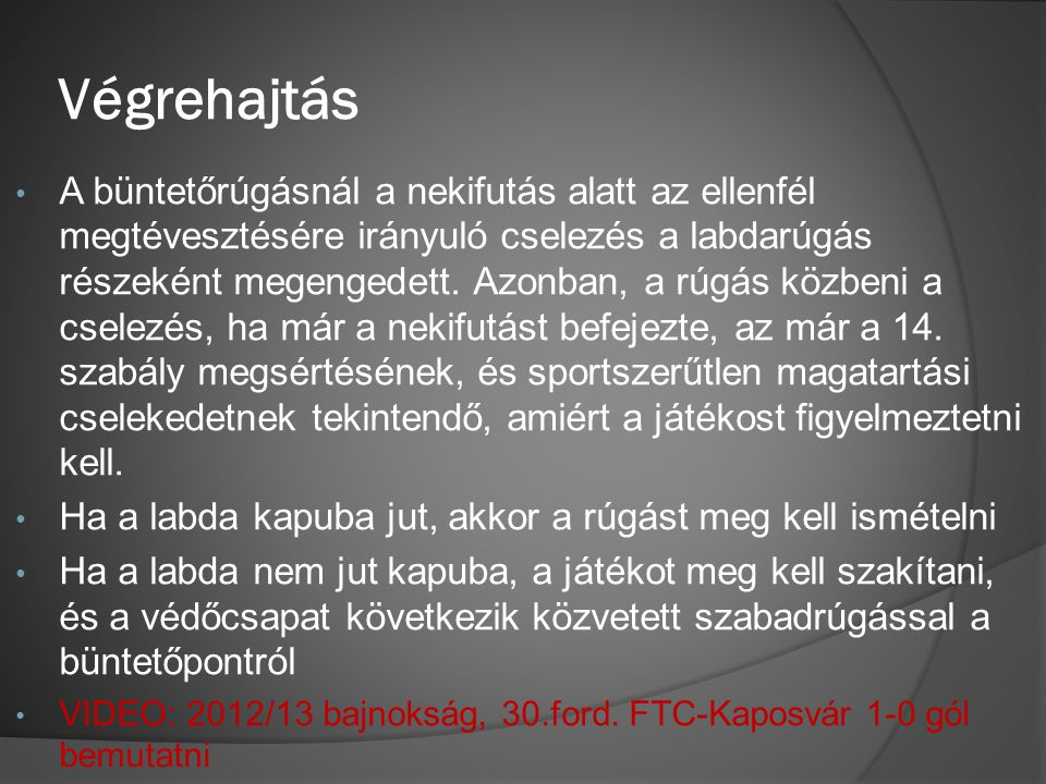 Végrehajtás • A büntetőrúgásnál a nekifutás alatt az ellenfél megtévesztésére irányuló cselezés a labdarúgás részeként megengedett.