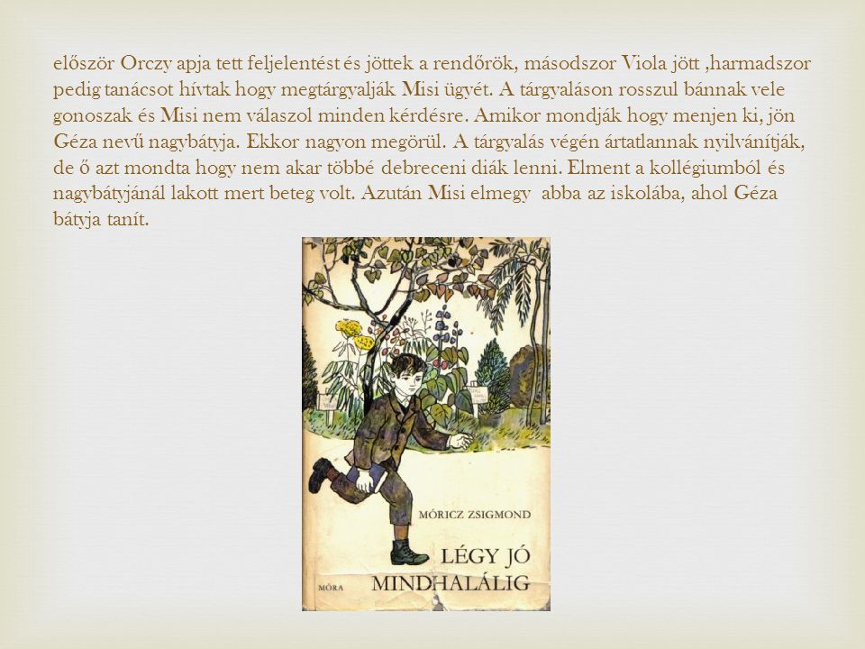 Vélemény Nekem nagyon tetszett a regény.A nyelvezete kicsit nehéz, de meg lehet érteni a szöveget.