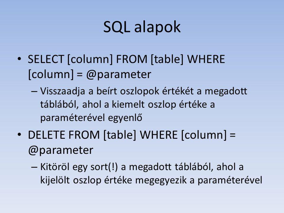 SQL alapok • SELECT [column] FROM [table] WHERE [column] = @parameter – Visszaadja a beírt oszlopok értékét a megadott táblából, ahol a kiemelt oszlop