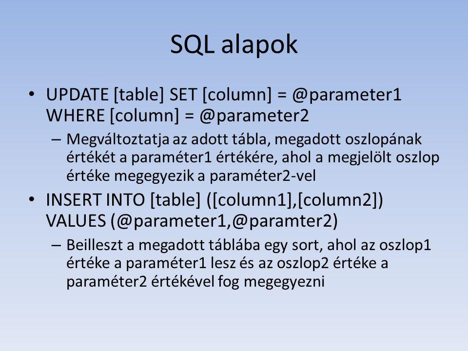 SQL alapok • UPDATE [table] SET [column] = @parameter1 WHERE [column] = @parameter2 – Megváltoztatja az adott tábla, megadott oszlopának értékét a par