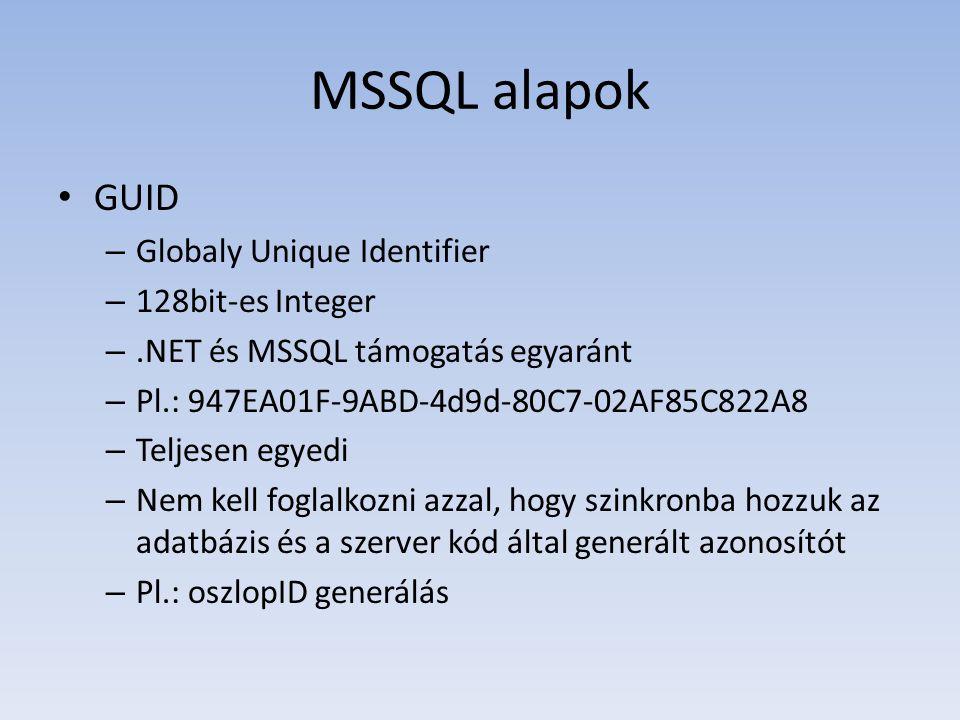 MSSQL alapok • GUID – Globaly Unique Identifier – 128bit-es Integer –.NET és MSSQL támogatás egyaránt – Pl.: 947EA01F-9ABD-4d9d-80C7-02AF85C822A8 – Te