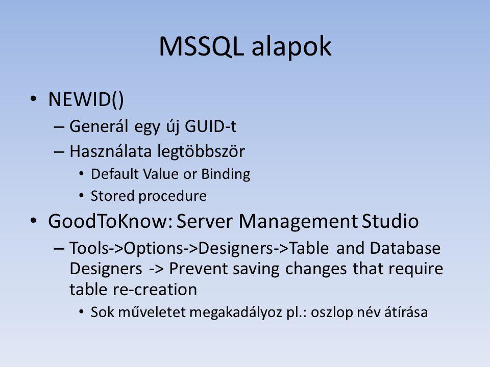 MSSQL alapok • NEWID() – Generál egy új GUID-t – Használata legtöbbször • Default Value or Binding • Stored procedure • GoodToKnow: Server Management