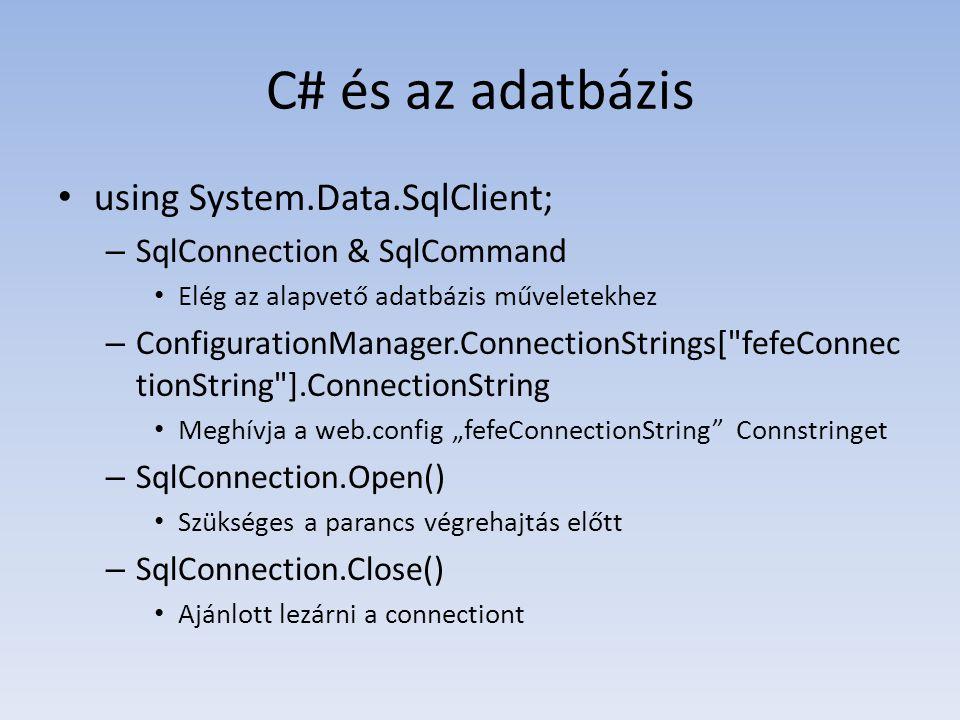C# és az adatbázis • using System.Data.SqlClient; – SqlConnection & SqlCommand • Elég az alapvető adatbázis műveletekhez – ConfigurationManager.Connec