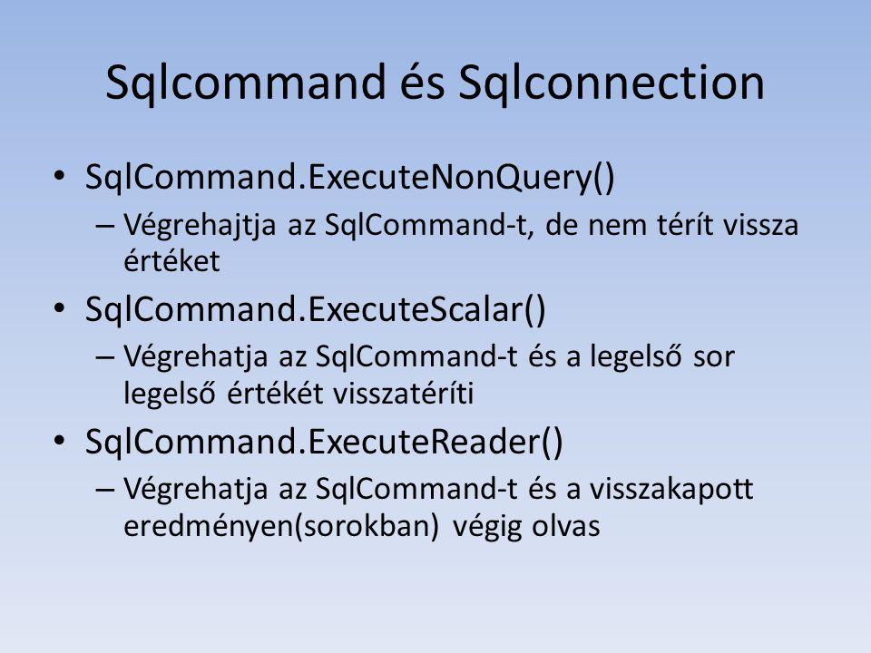 Sqlcommand és Sqlconnection • SqlCommand.ExecuteNonQuery() – Végrehajtja az SqlCommand-t, de nem térít vissza értéket • SqlCommand.ExecuteScalar() – V