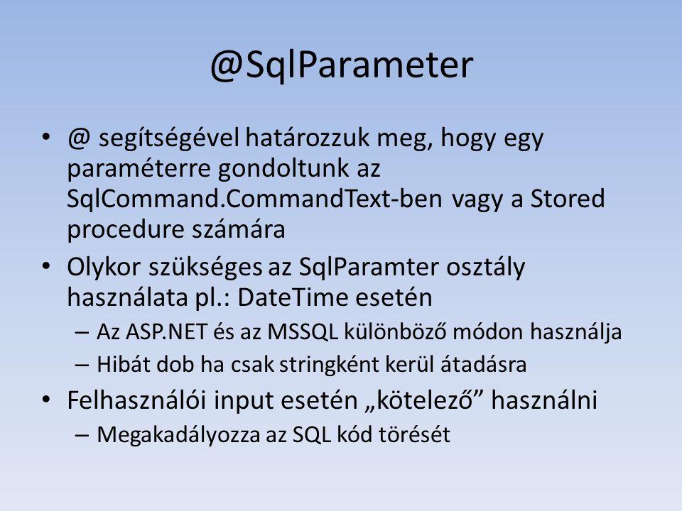 @SqlParameter • @ segítségével határozzuk meg, hogy egy paraméterre gondoltunk az SqlCommand.CommandText-ben vagy a Stored procedure számára • Olykor