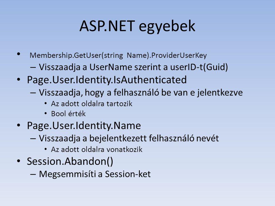 ASP.NET egyebek • Membership.GetUser(string Name).ProviderUserKey – Visszaadja a UserName szerint a userID-t(Guid) • Page.User.Identity.IsAuthenticate