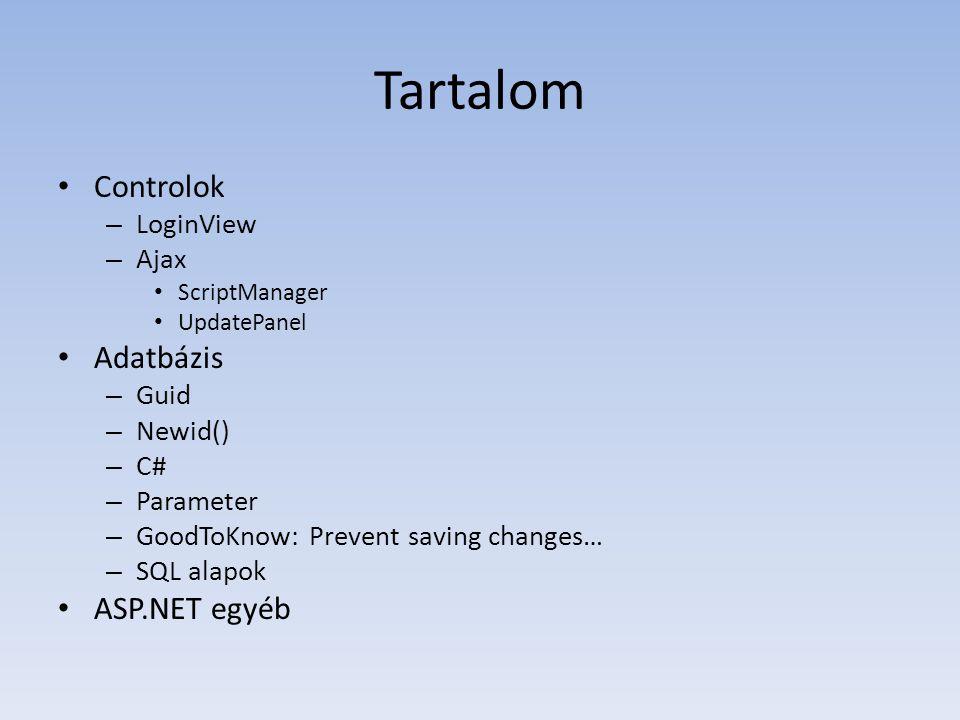 Tartalom • Controlok – LoginView – Ajax • ScriptManager • UpdatePanel • Adatbázis – Guid – Newid() – C# – Parameter – GoodToKnow: Prevent saving chang