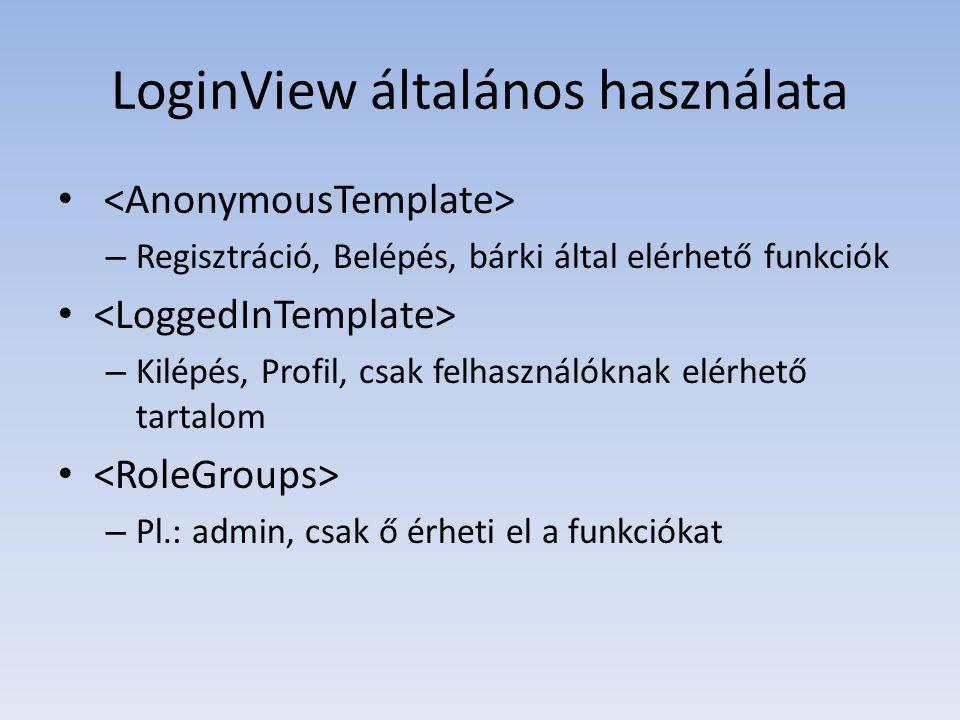 LoginView általános használata • – Regisztráció, Belépés, bárki által elérhető funkciók • – Kilépés, Profil, csak felhasználóknak elérhető tartalom •