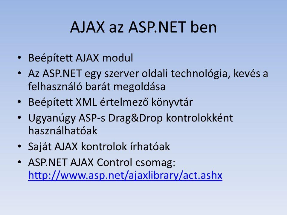 AJAX az ASP.NET ben • Beépített AJAX modul • Az ASP.NET egy szerver oldali technológia, kevés a felhasználó barát megoldása • Beépített XML értelmező