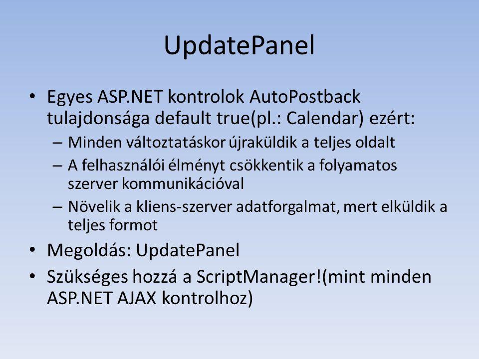 UpdatePanel • Egyes ASP.NET kontrolok AutoPostback tulajdonsága default true(pl.: Calendar) ezért: – Minden változtatáskor újraküldik a teljes oldalt