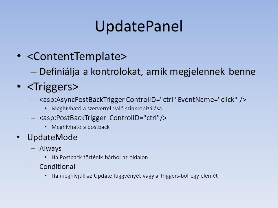 UpdatePanel • – Definiálja a kontrolokat, amik megjelennek benne • – • Meghívható a szerverrel való szinkronizálása – • Meghívható a postback • Update