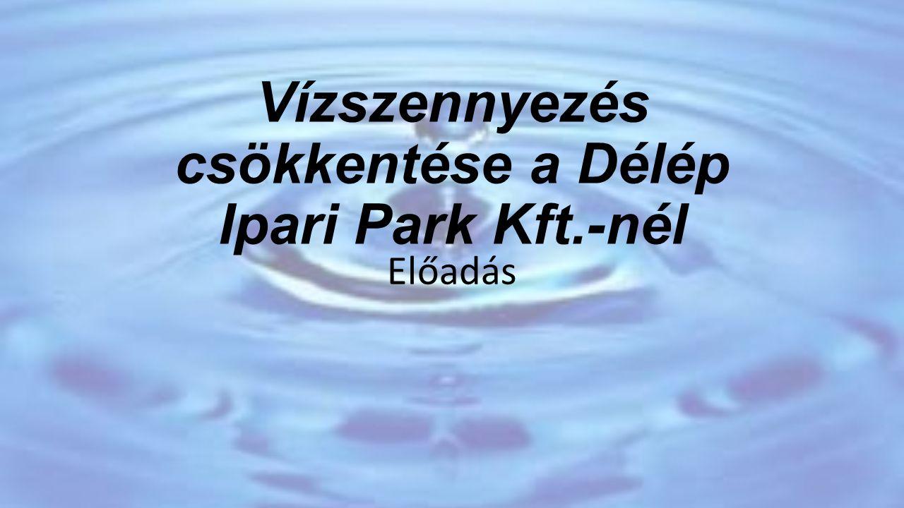 Vízszennyezés csökkentése a Délép Ipari Park Kft.-nél Előadás