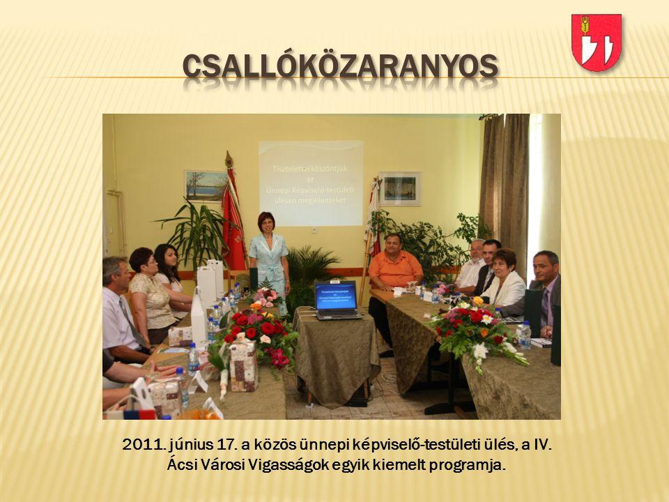 2011. június 17. a közös ünnepi képviselő-testületi ülés, a IV. Ácsi Városi Vigasságok egyik kiemelt programja.