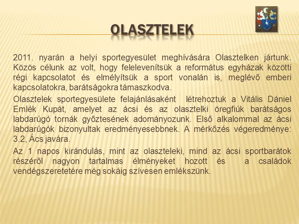 2011. nyarán a helyi sportegyesület meghívására Olasztelken jártunk. Közös célunk az volt, hogy felelevenítsük a református egyházak közötti régi kapc