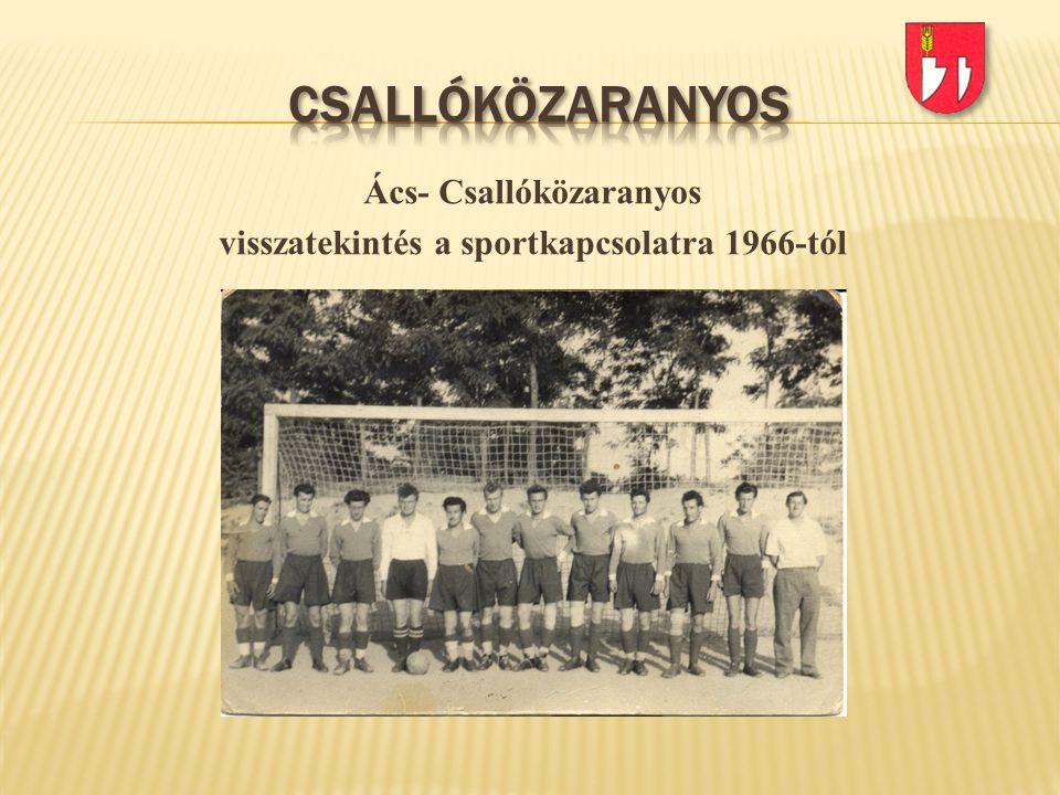 Ács- Csallóközaranyos visszatekintés a sportkapcsolatra 1966-tól