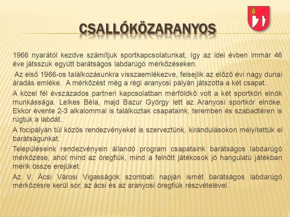 1966 nyarától kezdve számítjuk sportkapcsolatunkat, így az idei évben immár 46 éve játsszuk együtt barátságos labdarúgó mérkőzéseken. Az első 1966-os