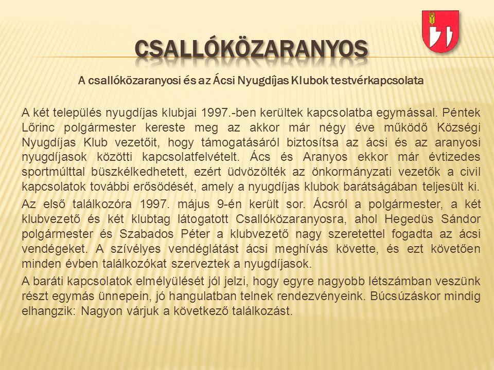 A csallóközaranyosi és az Ácsi Nyugdíjas Klubok testvérkapcsolata A két település nyugdíjas klubjai 1997.-ben kerültek kapcsolatba egymással. Péntek L