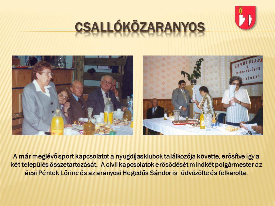 A már meglévő sport kapcsolatot a nyugdíjasklubok találkozója követte, erősítve így a két település összetartozását. A civil kapcsolatok erősödését mi
