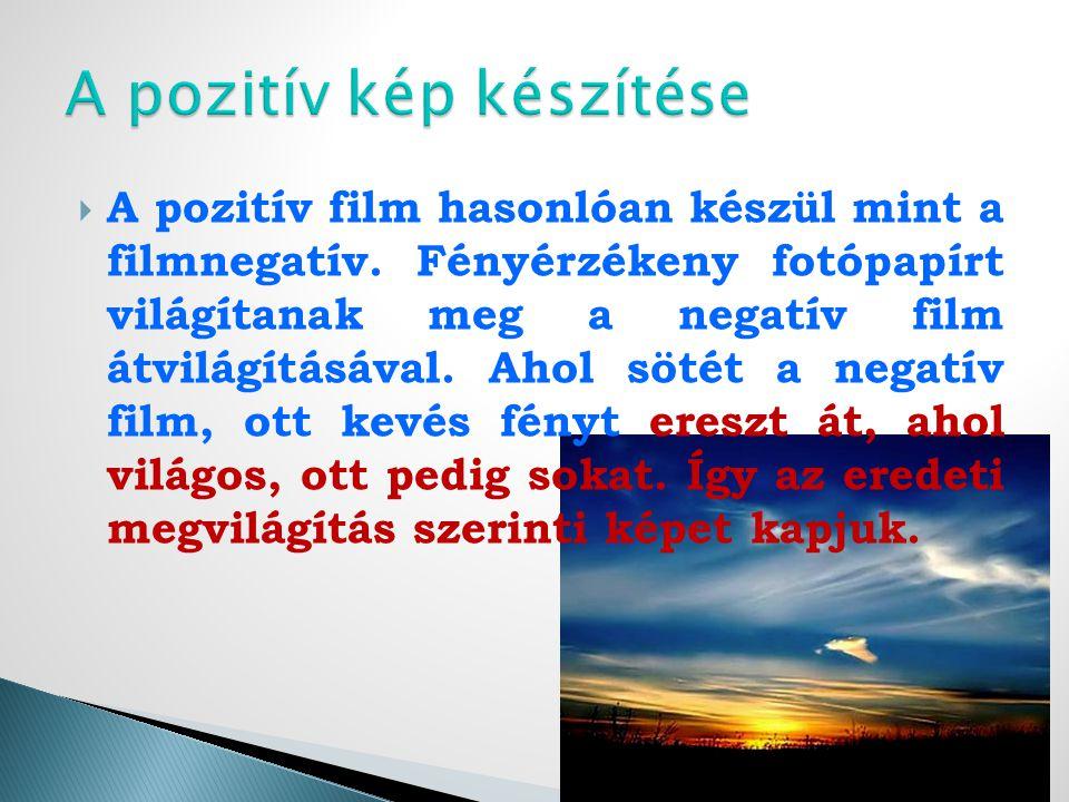  A pozitív film hasonlóan készül mint a filmnegatív.
