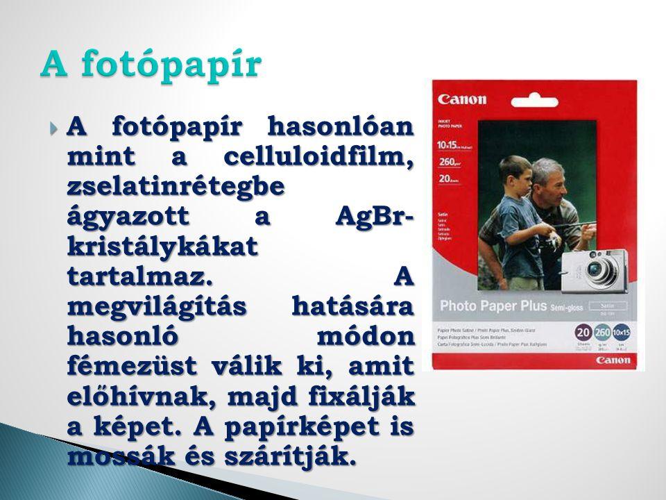  A fotópapír hasonlóan mint a celluloidfilm, zselatinrétegbe ágyazott a AgBr- kristálykákat tartalmaz.