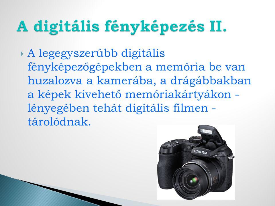 A legegyszerűbb digitális fényképezőgépekben a memória be van huzalozva a kamerába, a drágábbakban a képek kivehető memóriakártyákon - lényegében tehát digitális filmen - tárolódnak.