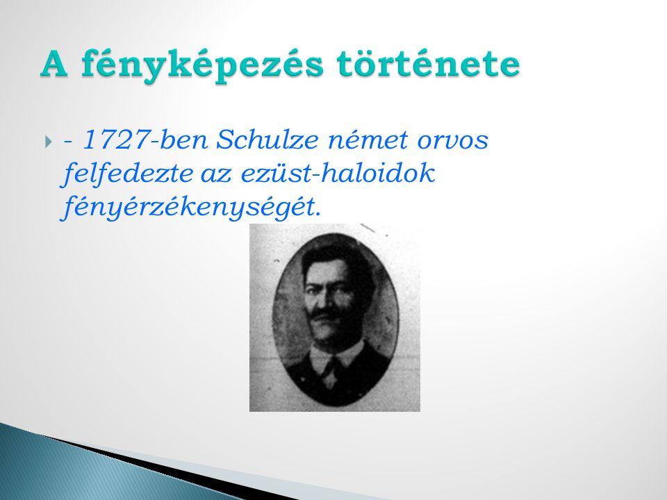 - 1727-ben Schulze német orvos felfedezte az ezüst-haloidok fényérzékenységét.