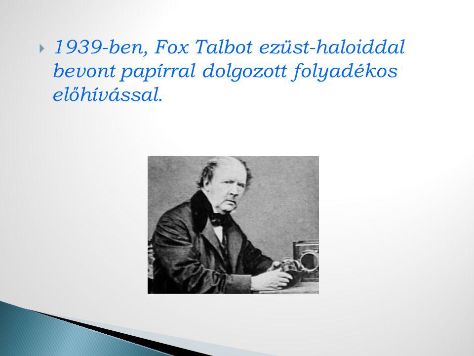  1939-ben, Fox Talbot ezüst-haloiddal bevont papírral dolgozott folyadékos előhívással.