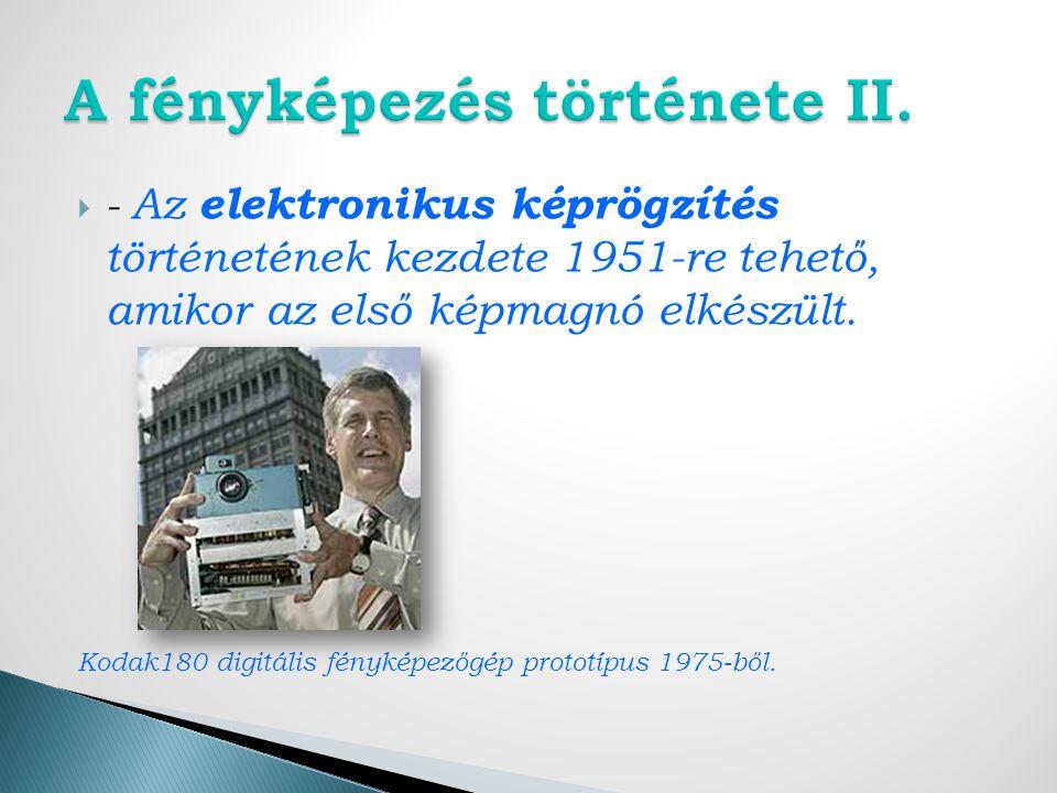  - Az elektronikus képrögzítés történetének kezdete 1951-re tehető, amikor az első képmagnó elkészült.