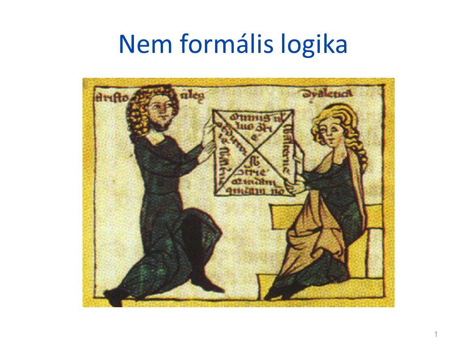 Formális – nem formális Formális logika  A logikai vizsgálat tárgyát és a következtetések érvényességének alapját kizárólag az állítások logikai szerkezete és az azokban szereplő logikai szavak jelentése képezheti Nem formális logika  Nemcsak ezek, hanem – az intenzión is túlmenően – a nyelvi kifejezések jelentése, tartalma is.