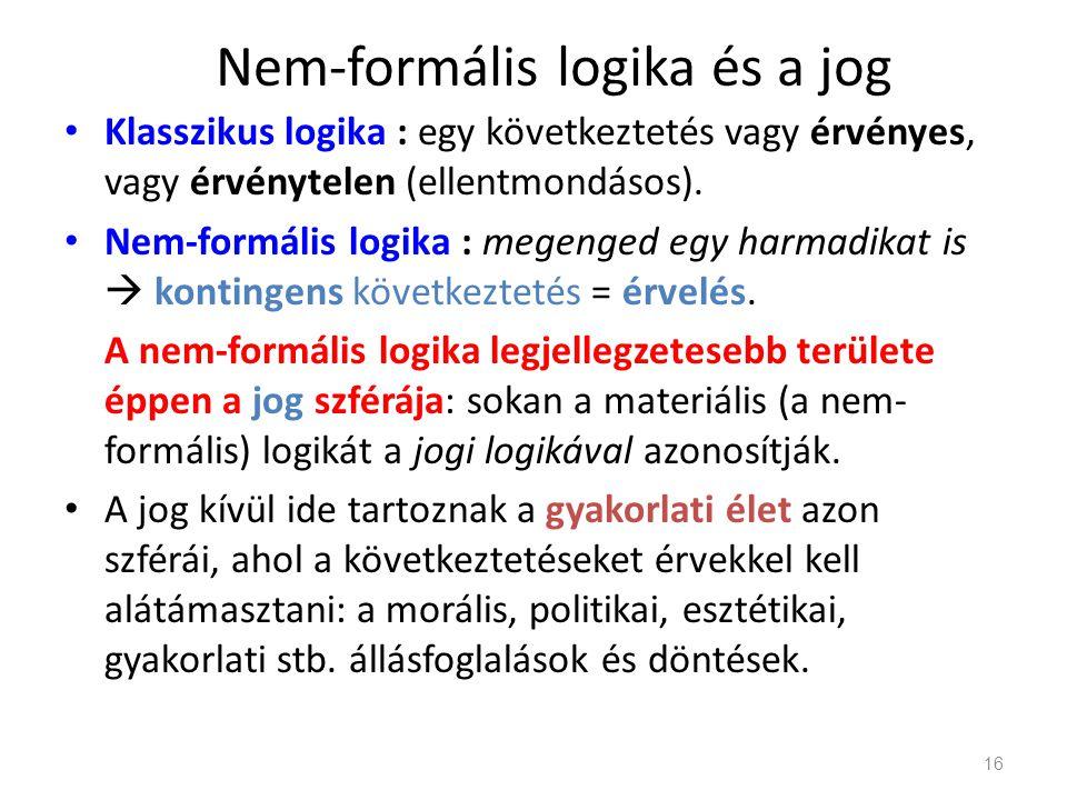 Nem-formális logika és a jog • Klasszikus logika : egy következtetés vagy érvényes, vagy érvénytelen (ellentmondásos). • Nem-formális logika : megenge