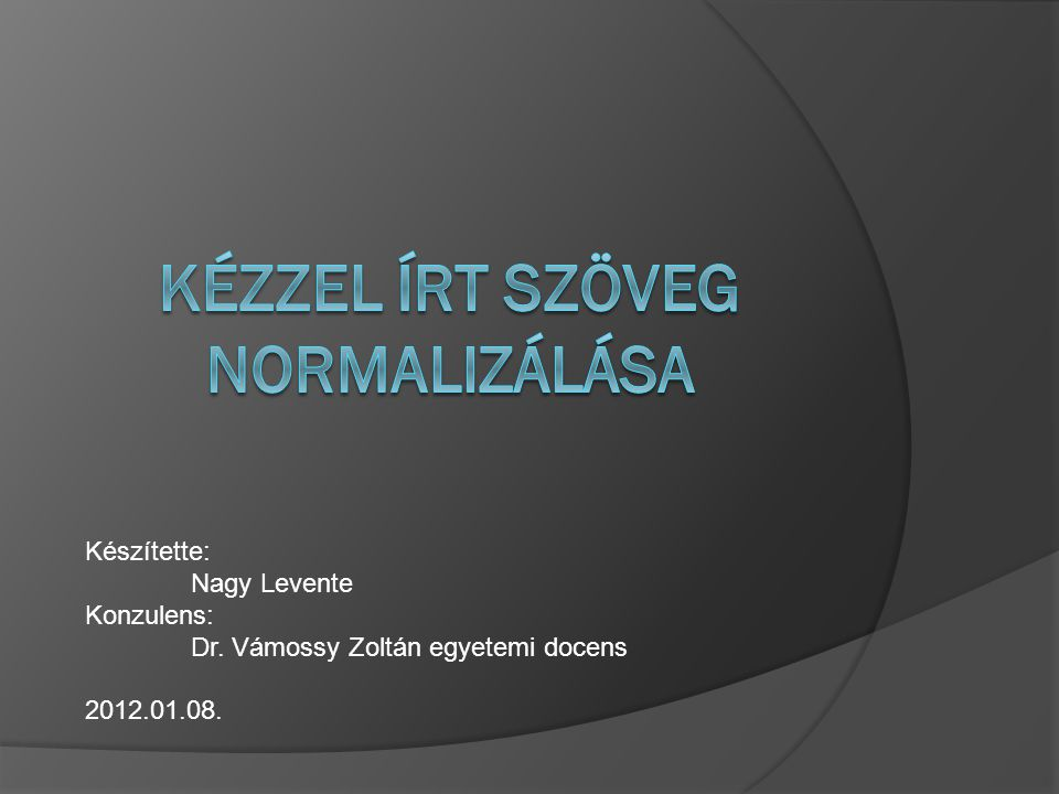 Készítette: Nagy Levente Konzulens: Dr. Vámossy Zoltán egyetemi docens 2012.01.08.