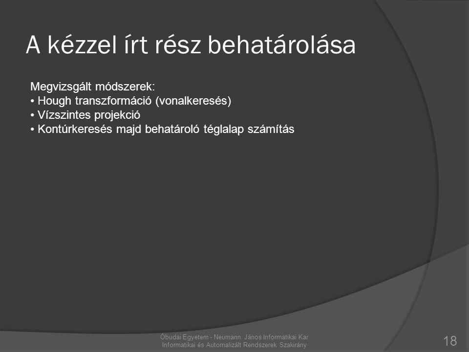 A kézzel írt rész behatárolása 18 Óbudai Egyetem - Neumann János Informatikai Kar Informatikai és Automalizált Rendszerek Szakirány Megvizsgált módsze