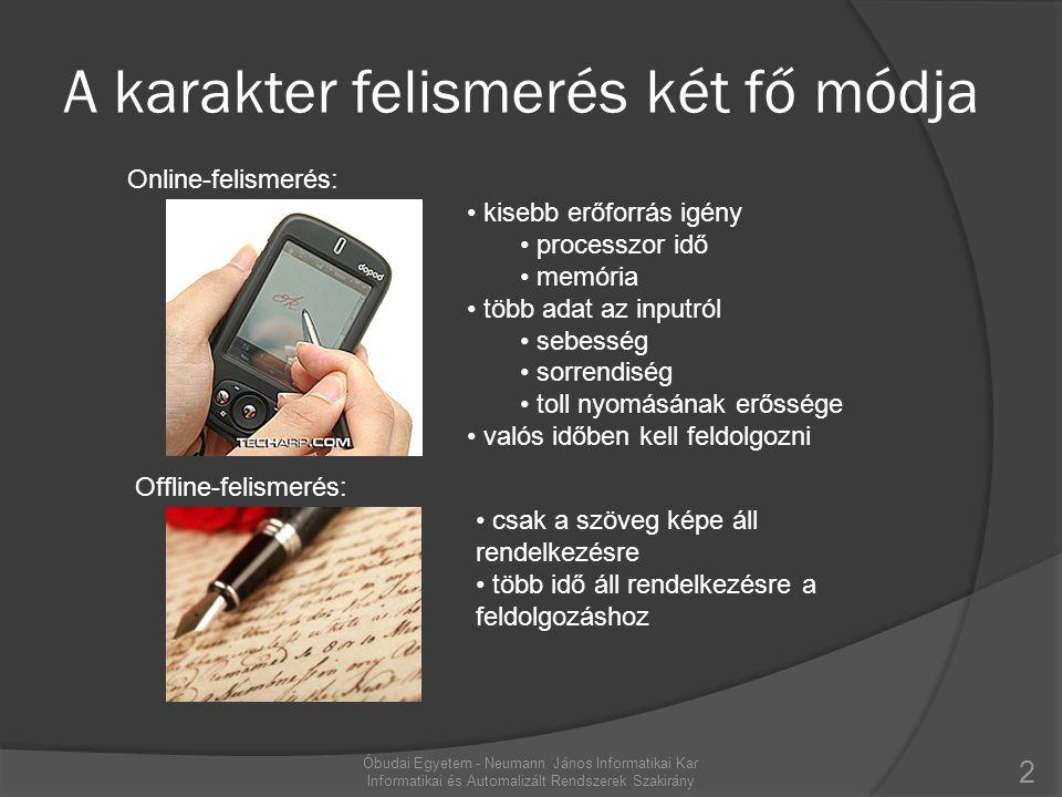 A karakter felismerés két fő módja Offline-felismerés: Online-felismerés: 2 • kisebb erőforrás igény • processzor idő • memória • több adat az inputró