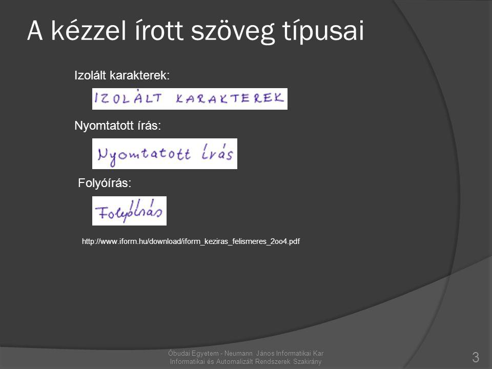 A kézzel írott szöveg típusai Izolált karakterek: Nyomtatott írás: Folyóírás: 3 Óbudai Egyetem - Neumann János Informatikai Kar Informatikai és Automa