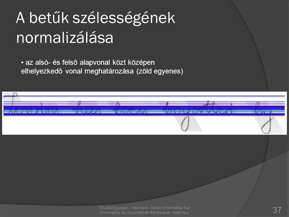 A betűk szélességének normalizálása 37 Óbudai Egyetem - Neumann János Informatikai Kar Informatikai és Automalizált Rendszerek Szakirány • az alsó- és