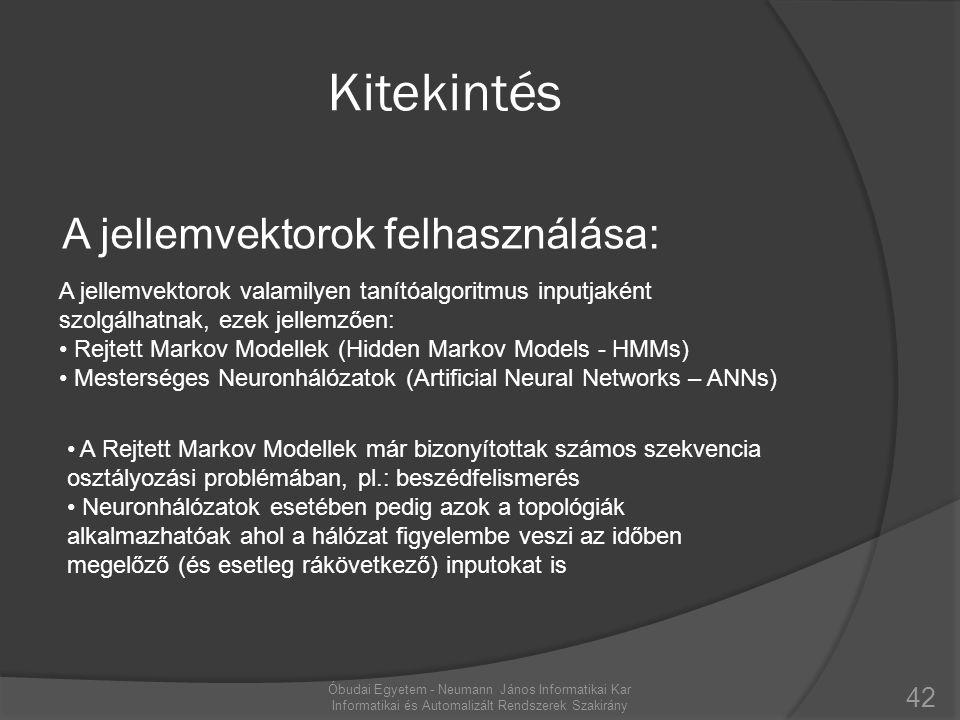 Kitekintés 42 Óbudai Egyetem - Neumann János Informatikai Kar Informatikai és Automalizált Rendszerek Szakirány A jellemvektorok valamilyen tanítóalgo