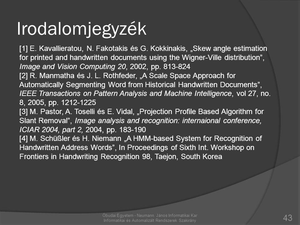 Irodalomjegyzék 43 Óbudai Egyetem - Neumann János Informatikai Kar Informatikai és Automalizált Rendszerek Szakirány [1] E. Kavallieratou, N. Fakotaki